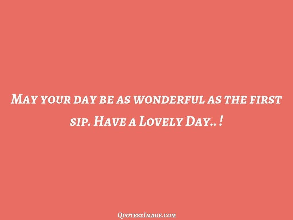 May your day be as wonderful as the first