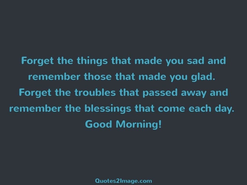 Forget the things that made