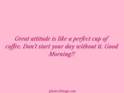 good-morning-quote-great-attitude-perfect