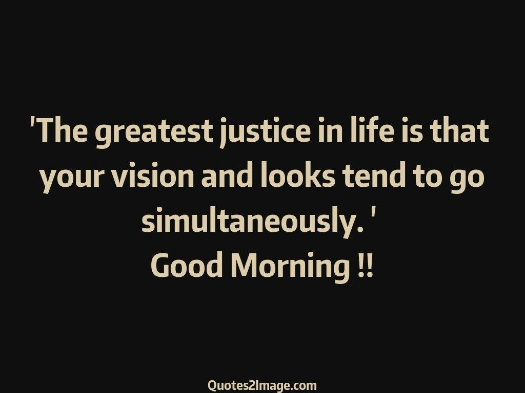 Morning Life Quotes The Greatest Justice In Life  Good Morning  Quotes 2 Image