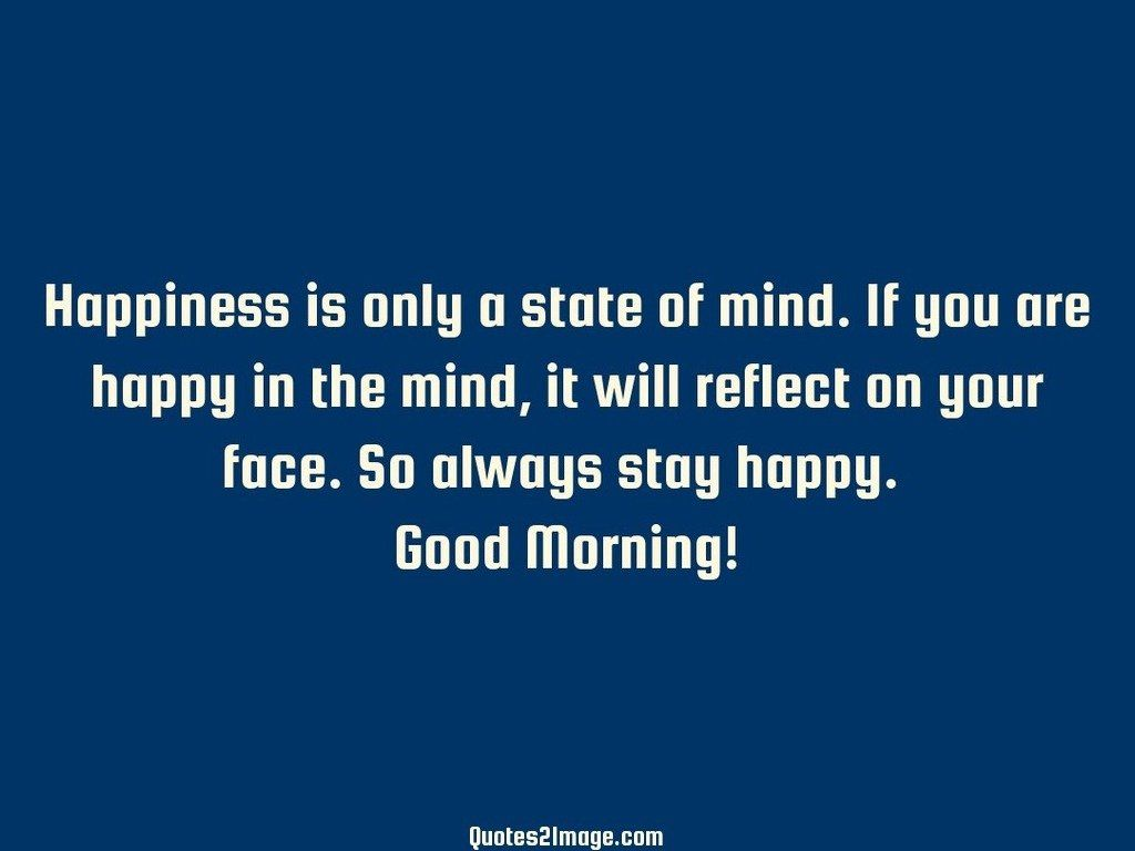 Happiness is only a state of mind