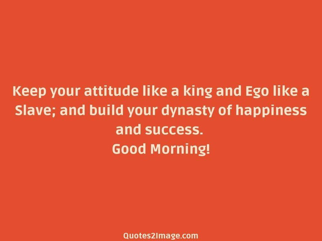 Keep your attitude like a king