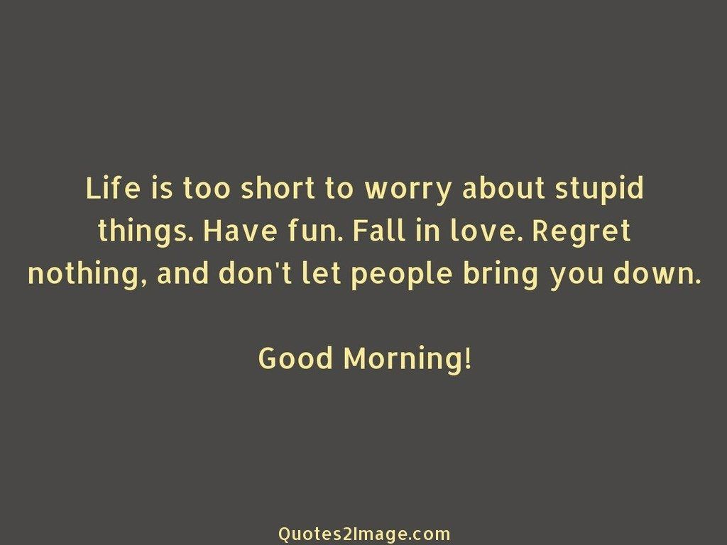 Life is too short to worry