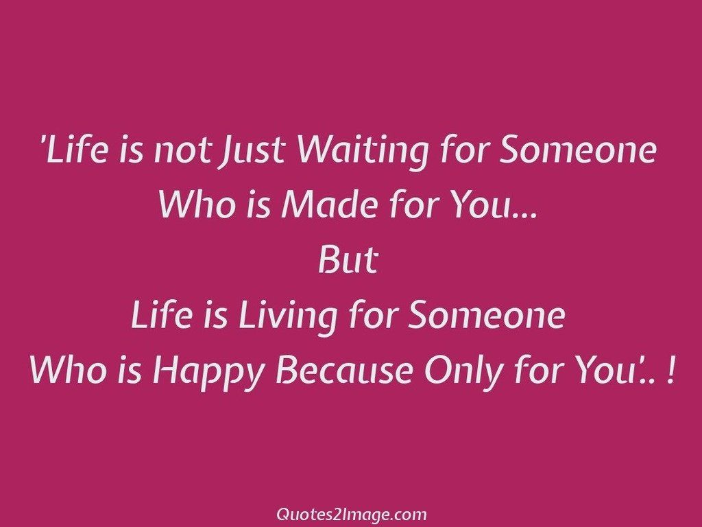 Life is not Just Waiting