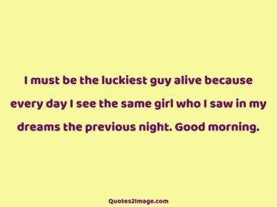 good-morning-quote-luckiest-guy-alive
