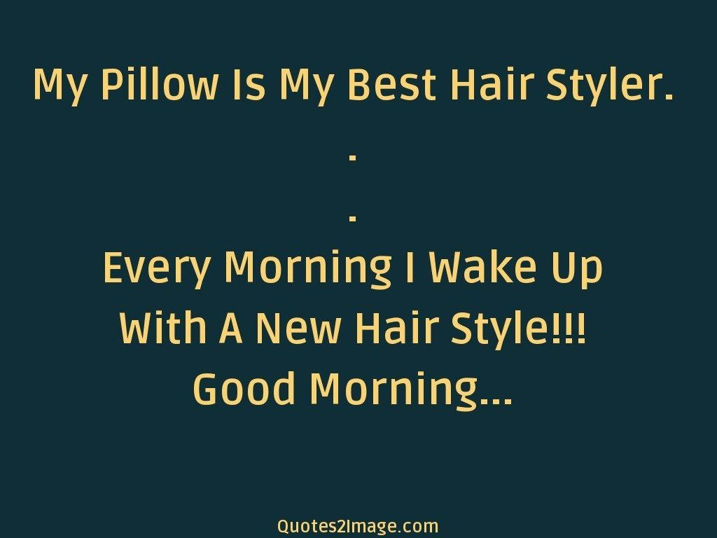 My Pillow Is My Best Hair