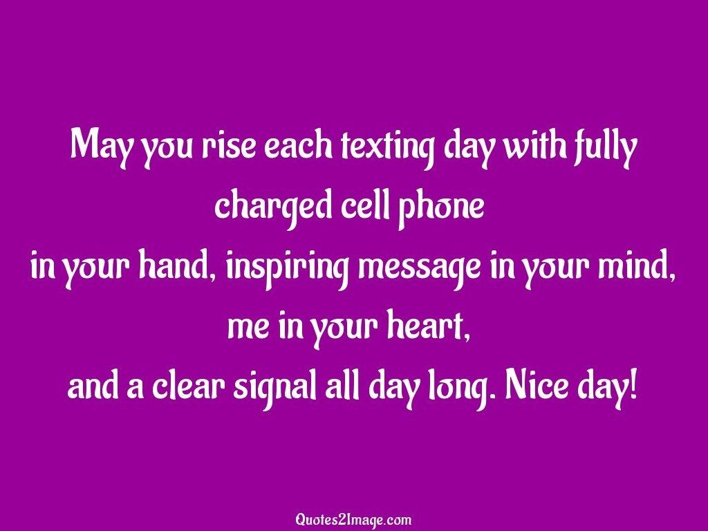 May you rise each texting day