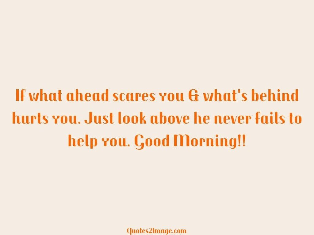 good-morning-quote-scares-whats-hurts