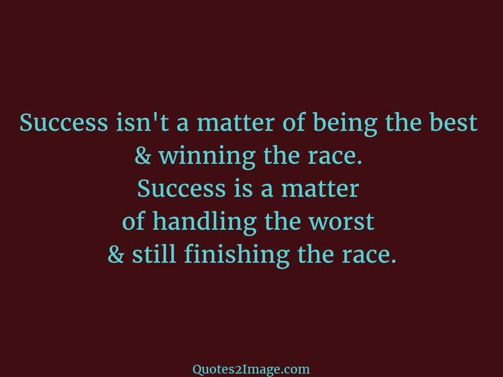 Success isnt a matter of being the best