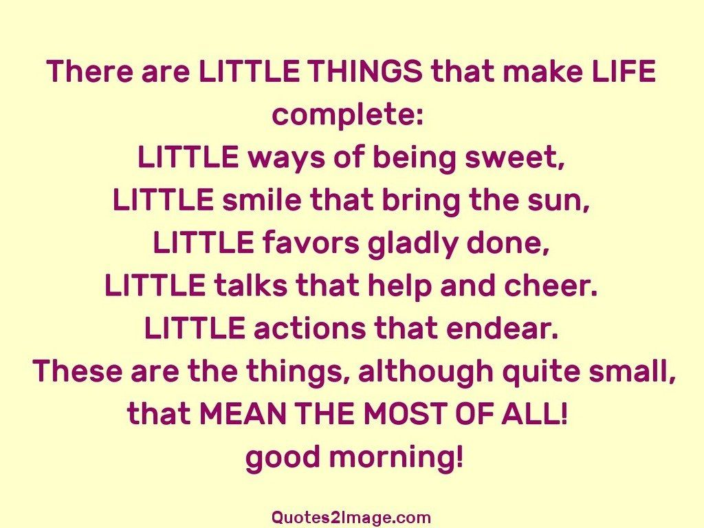 There are LITTLE THINGS that make LIFE