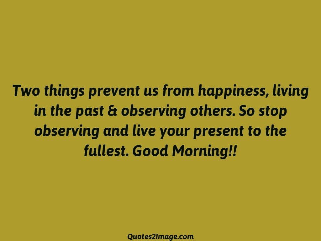 Two Things Prevent Us From Happiness Good Morning