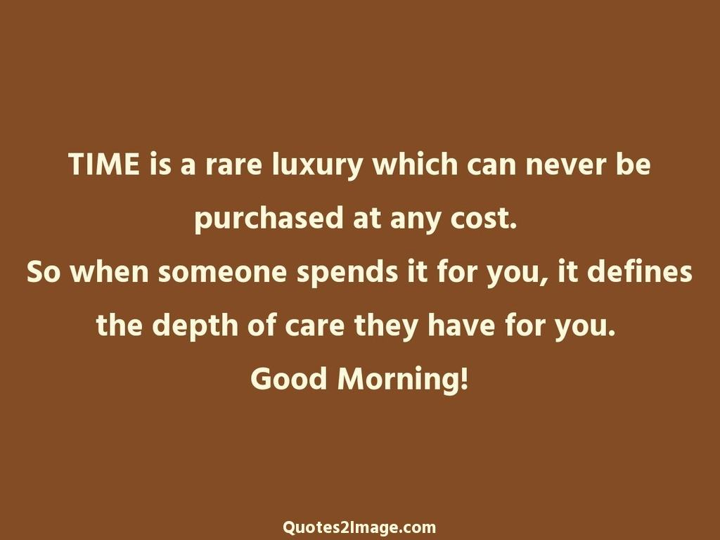TIME is a rare luxury