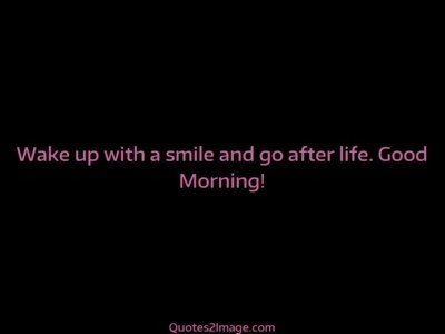 good-morning-quote-wake-smile-go