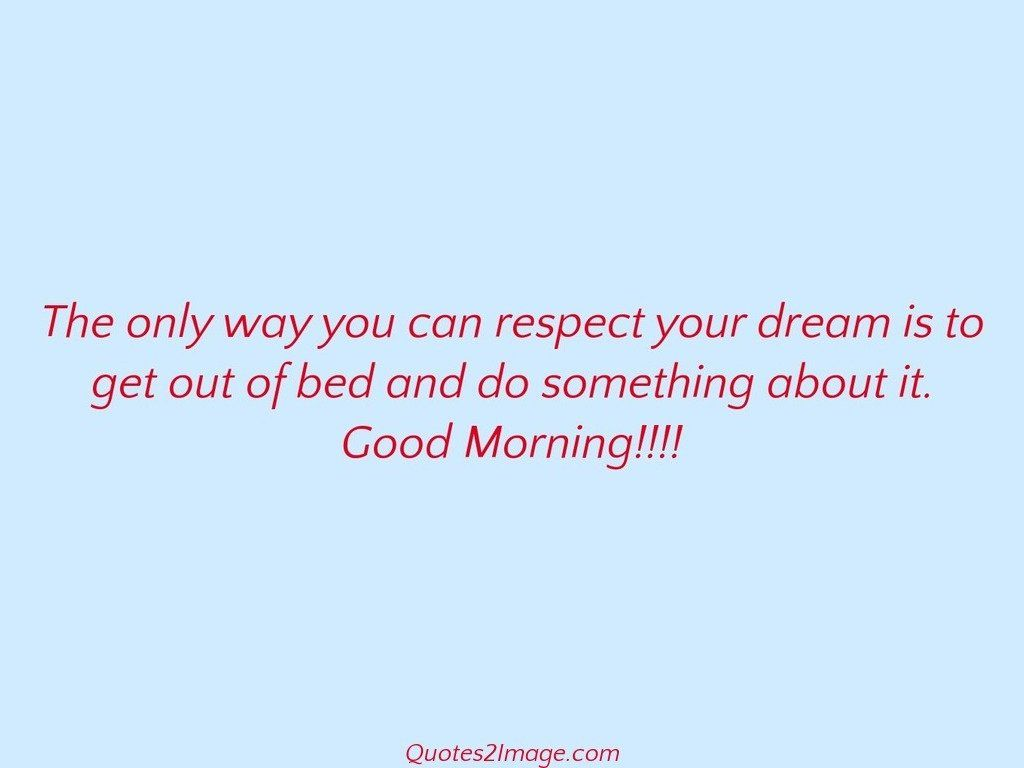 Good Morning Love Bed : The only way you can respect your dream good morning