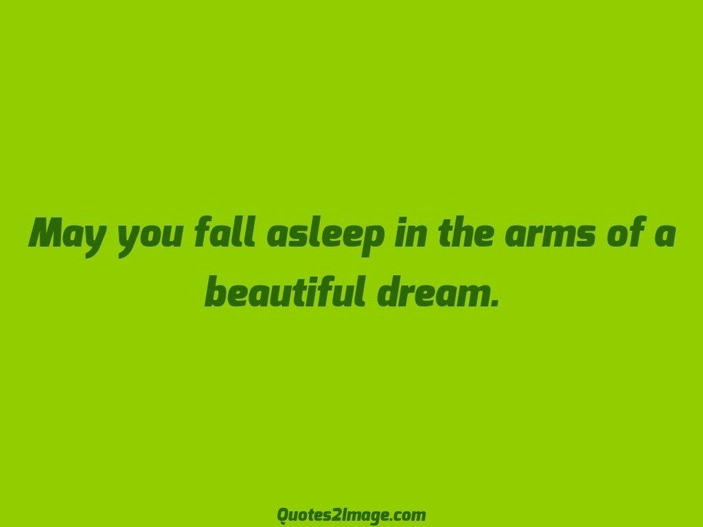 May you fall asleep in the arms