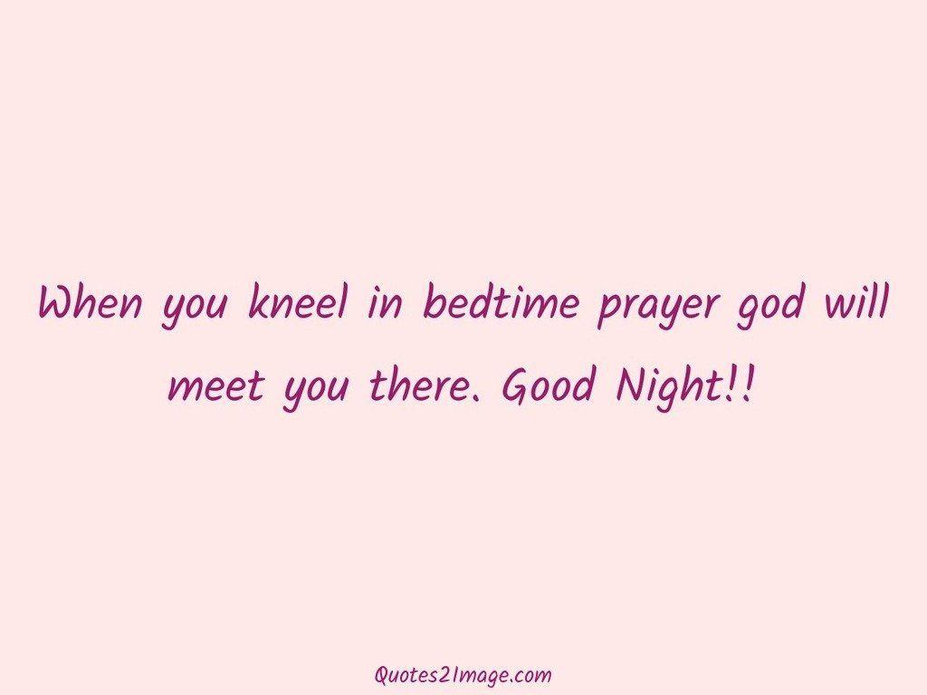 When you kneel in bedtime prayer