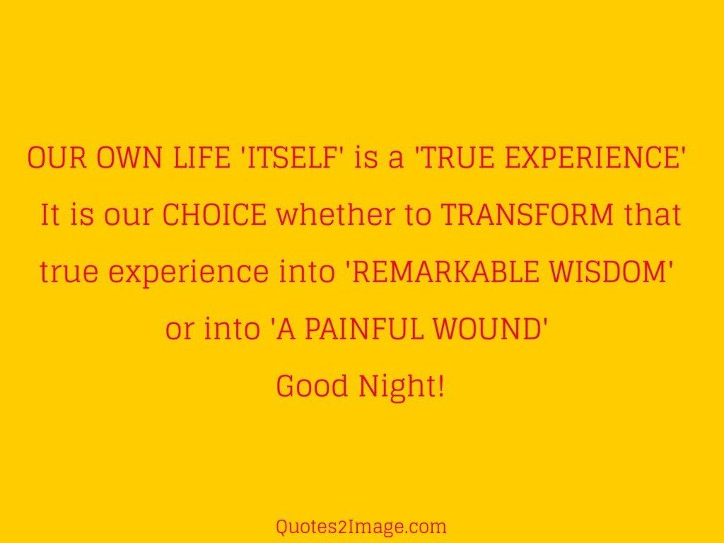 OUR OWN LIFE ITSELF is a TRUE EXPERIENCE