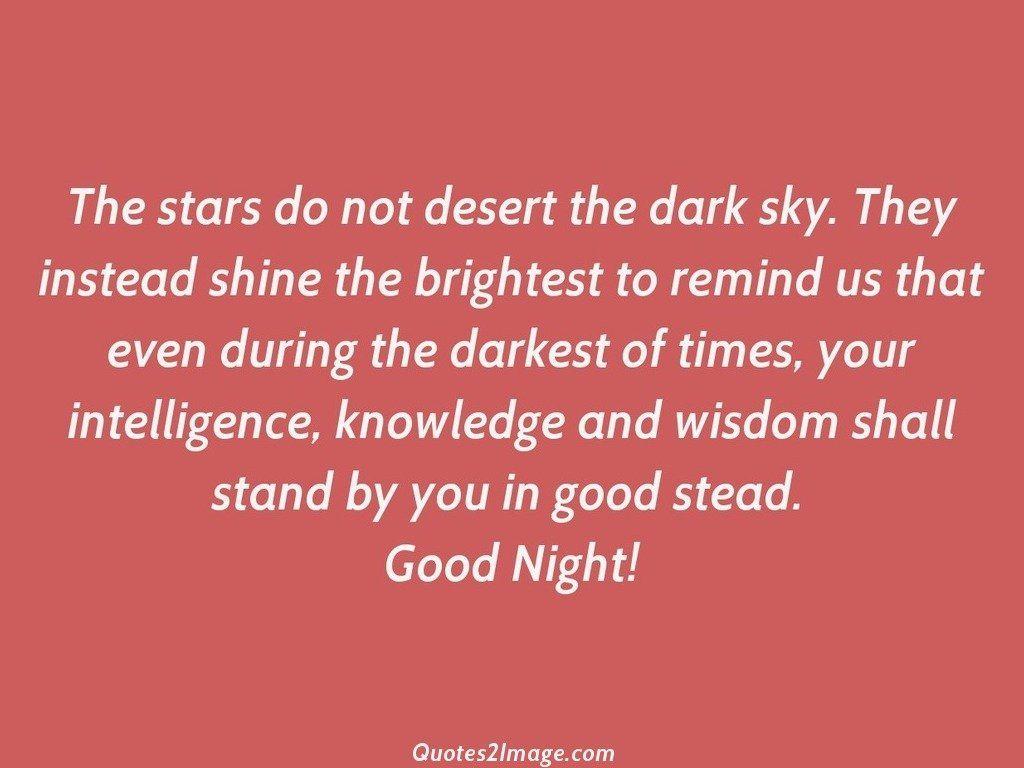 The stars do not desert the dark