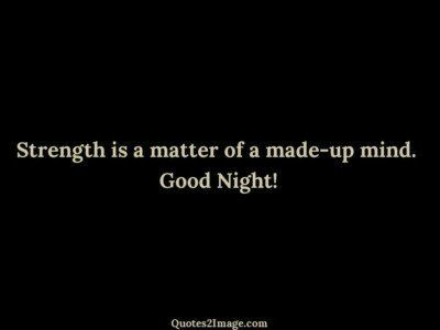 goodnightquotestrengthmattermade