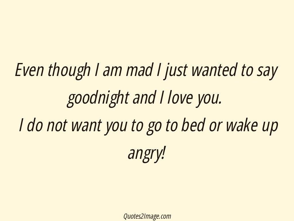 Mad Love Quotes Even Though I Am Mad I Just Wanted  Good Night  Quotes 2 Image