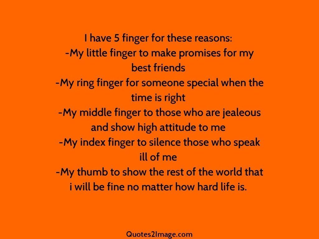 I have 5 finger for these reasons