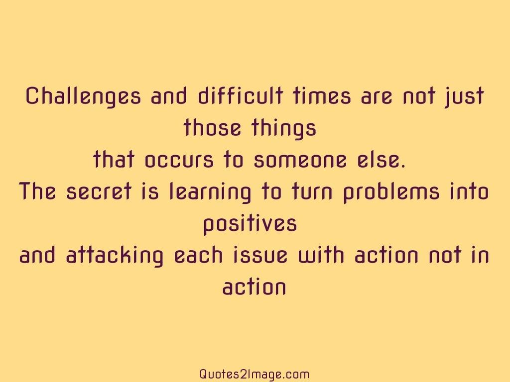 Challenges and difficult times