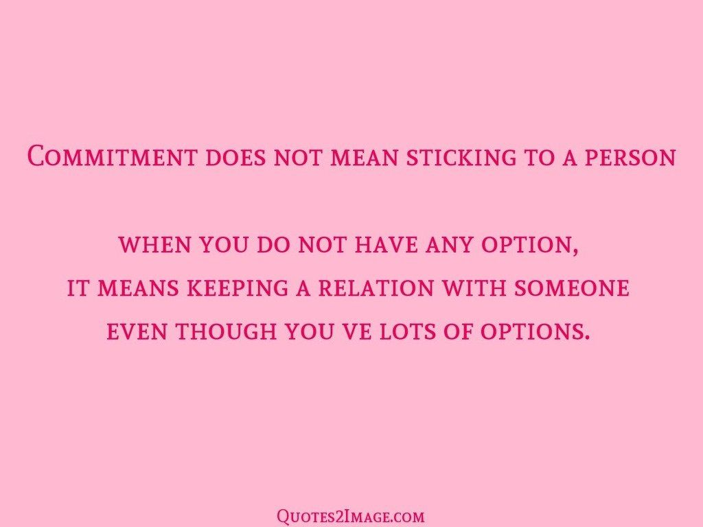 Commitment does not mean sticking