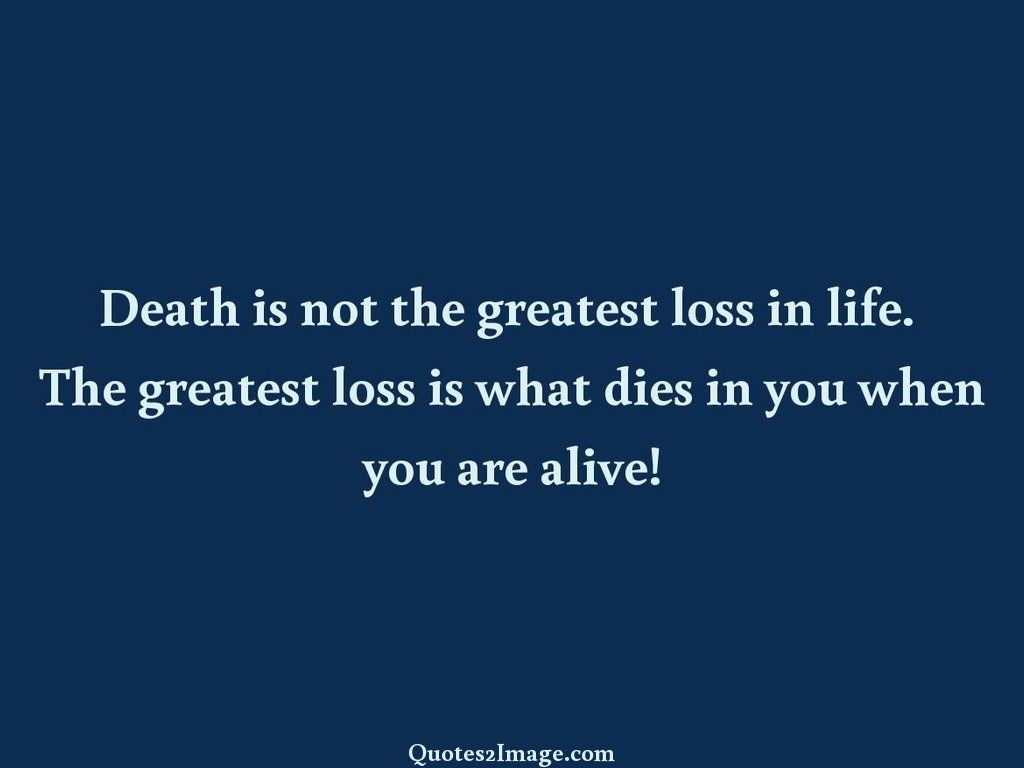 Death is not the greatest loss