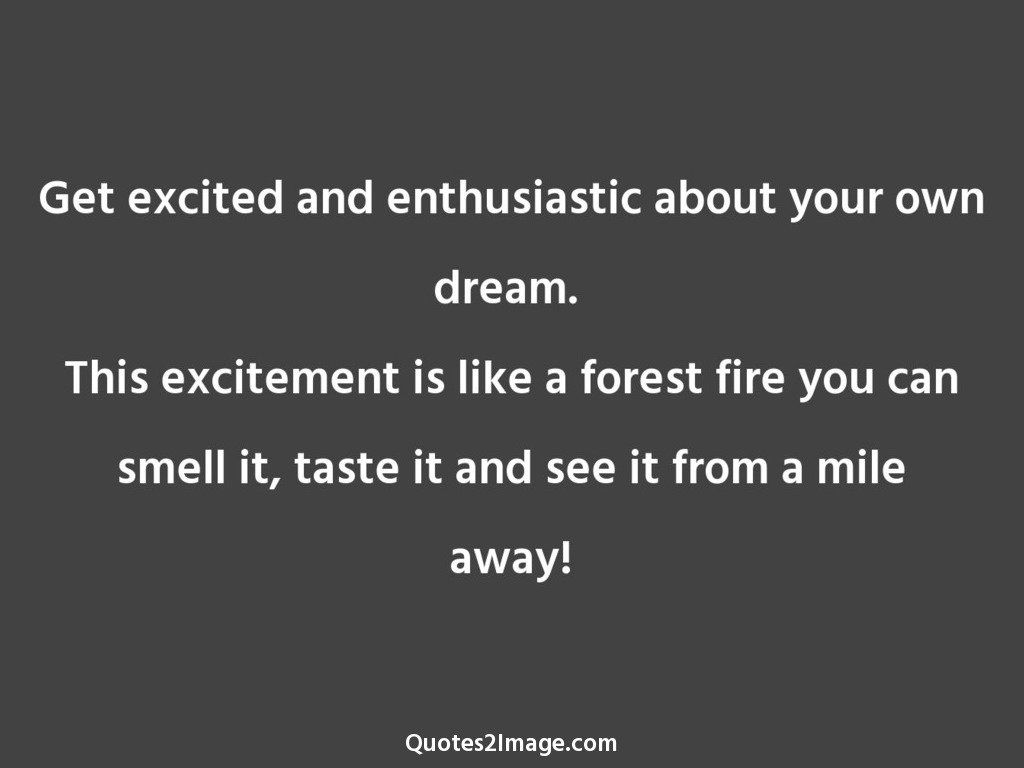Get excited and enthusiastic about your own dream