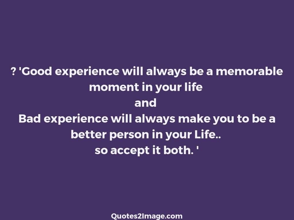 'Good experience will always