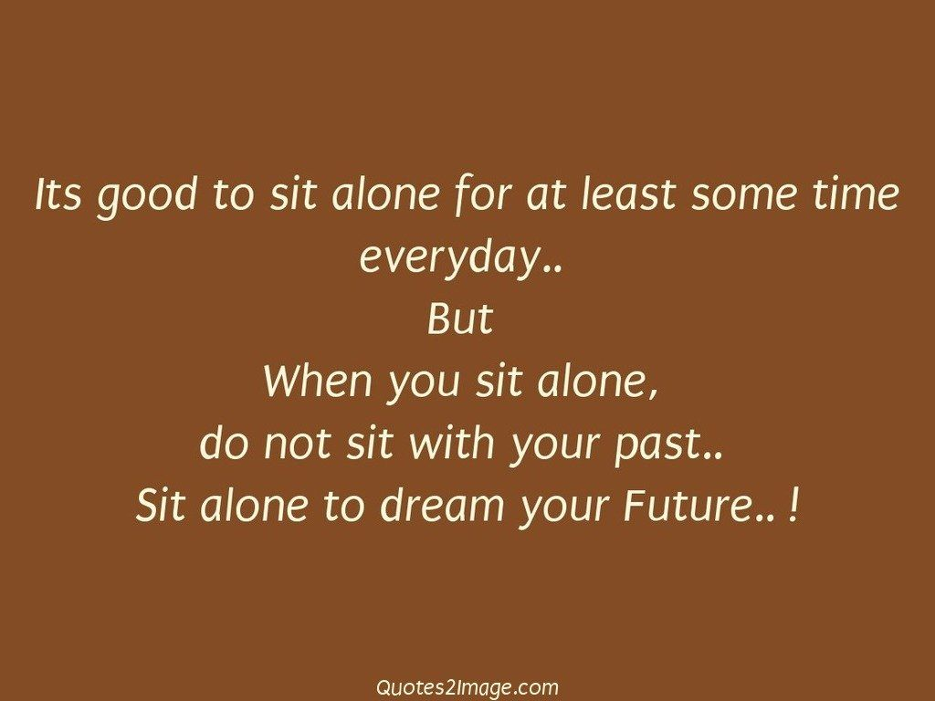 Its good to sit alone