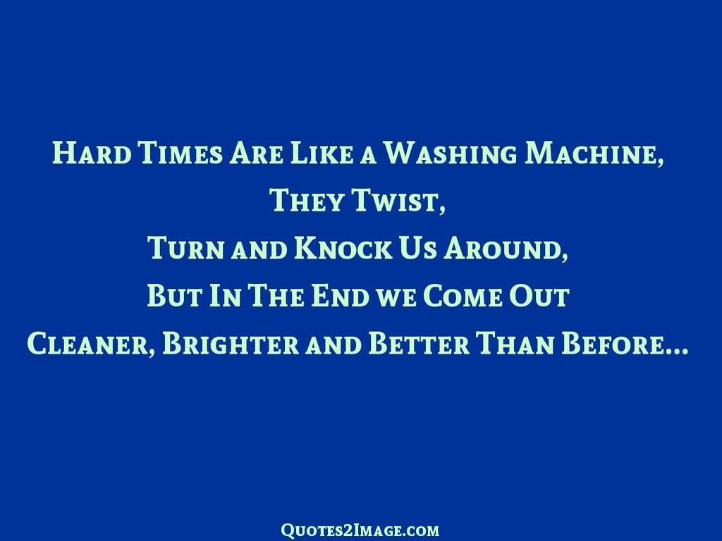 Hard Times Are Like a Washing