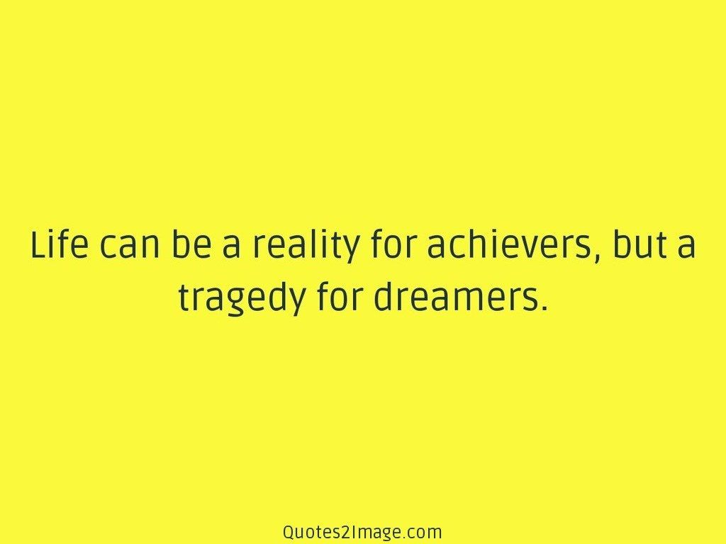 Life can be a reality for achievers
