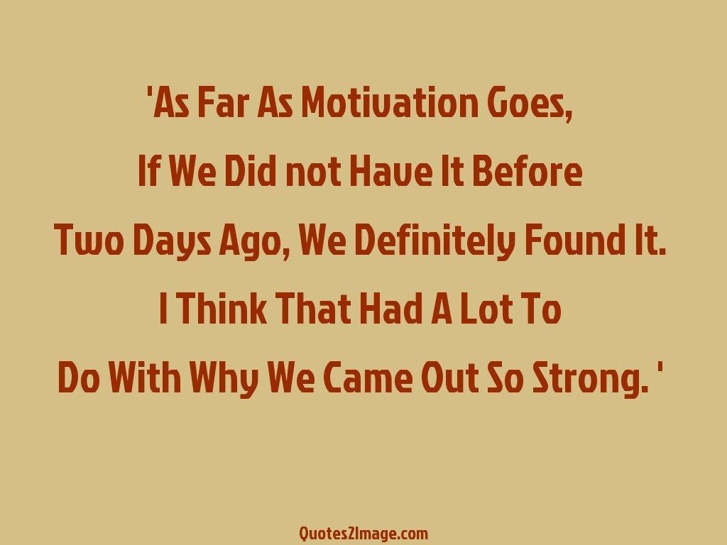 As Far As Motivation Goes