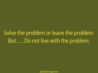 inspirational-quote-solve-problem-leave