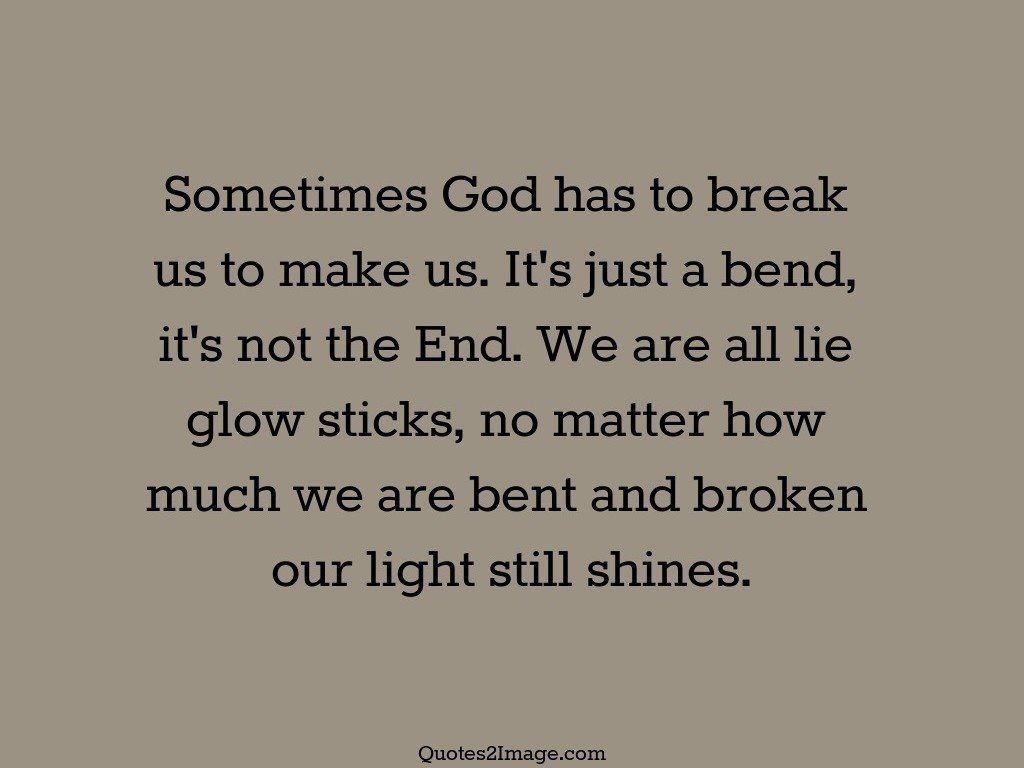 Sometimes God has to break