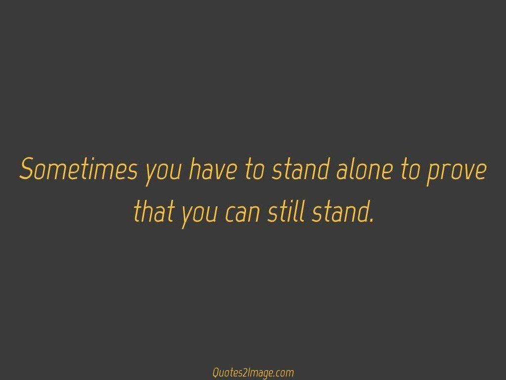 Sometimes You Have To Stand Alone Inspirational Quotes 2 Image