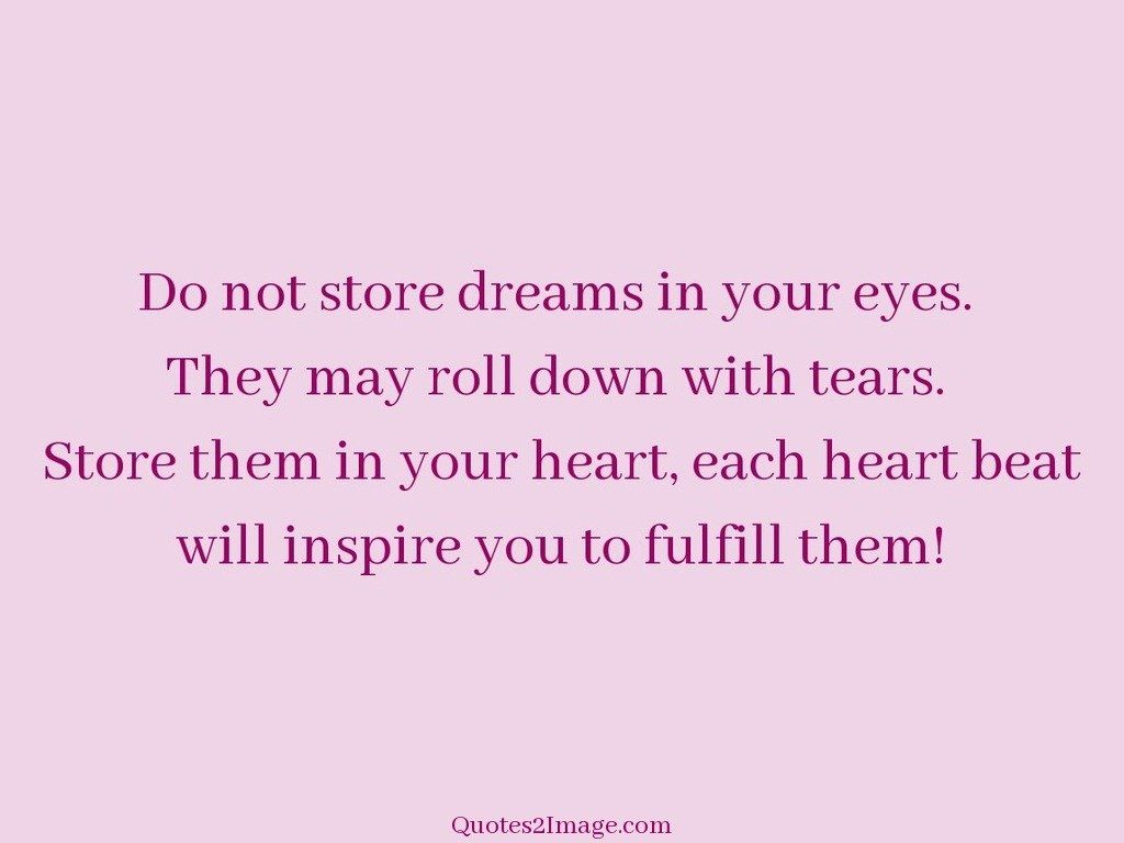 Do not store dreams in your eyes