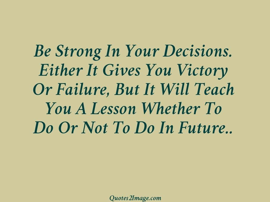 Be Strong In Your Decisions