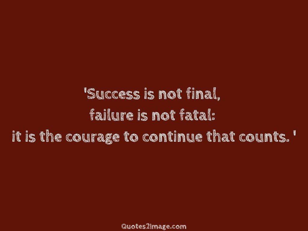 Success is not final