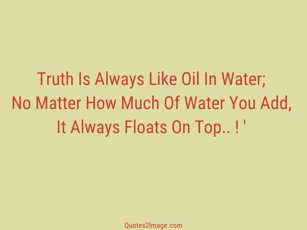 Oil Quote Truth Is Always Like Oil  Inspirational  Quotes 2 Image