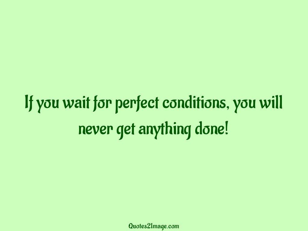 inspirational-quote-wait-perfect-conditions