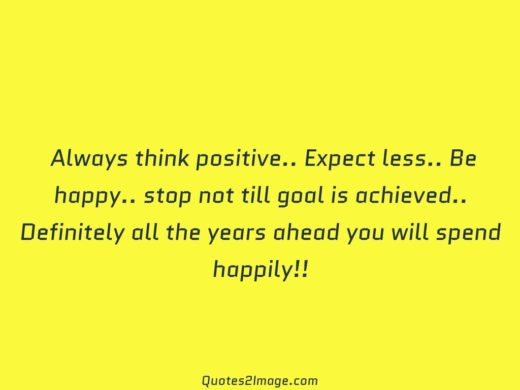 Years ahead you will spend happily
