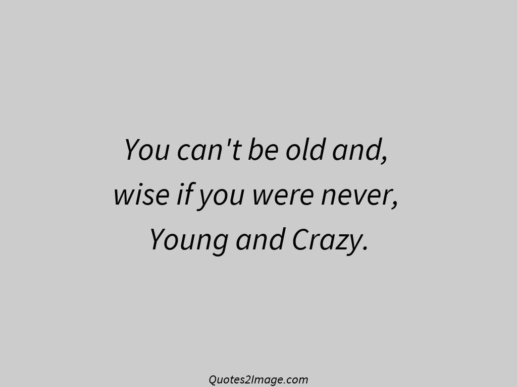 Young And Crazy Inspirational Quotes 2 Image