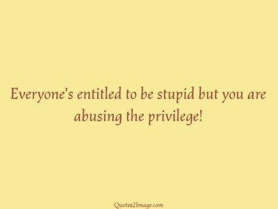insult-quote-everyones-entitled-stupid