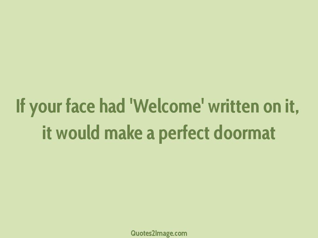 If your face had 'Welcome' written