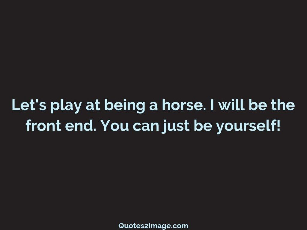 Lets play at being a horse