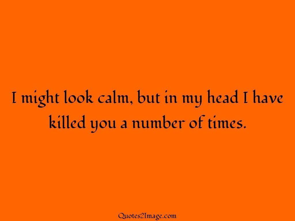 I might look calm