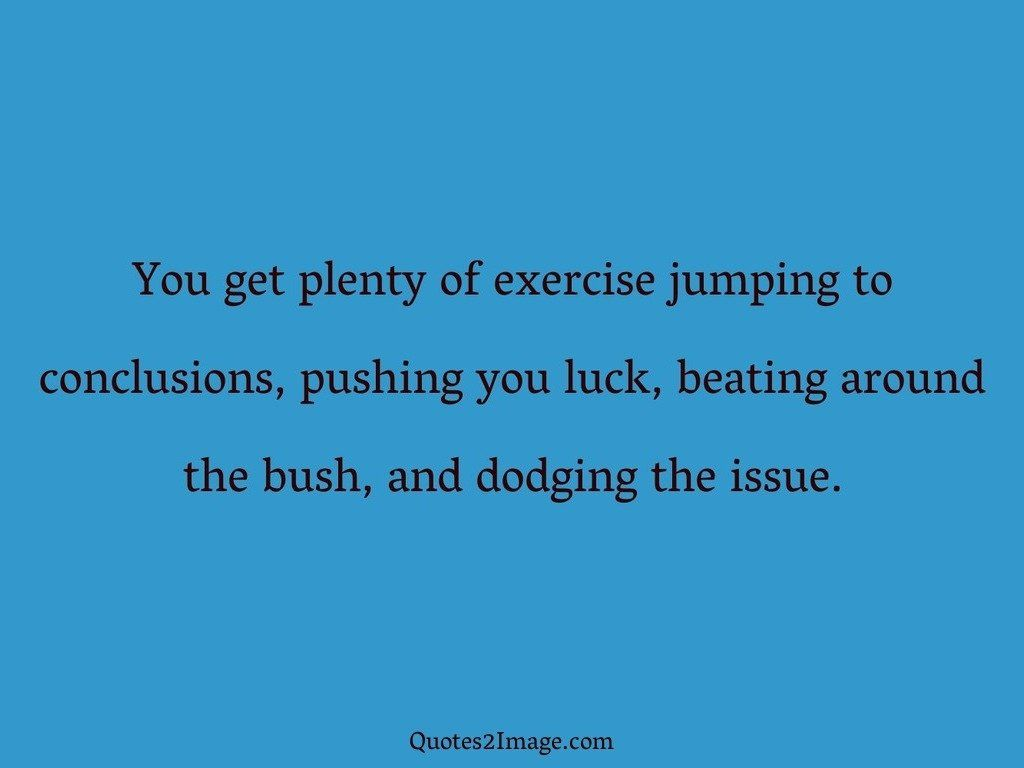 Jumping To Conclusions Quotes Impressive You Get Plenty Of Exercise Jumping  Insult  Quotes 2 Image