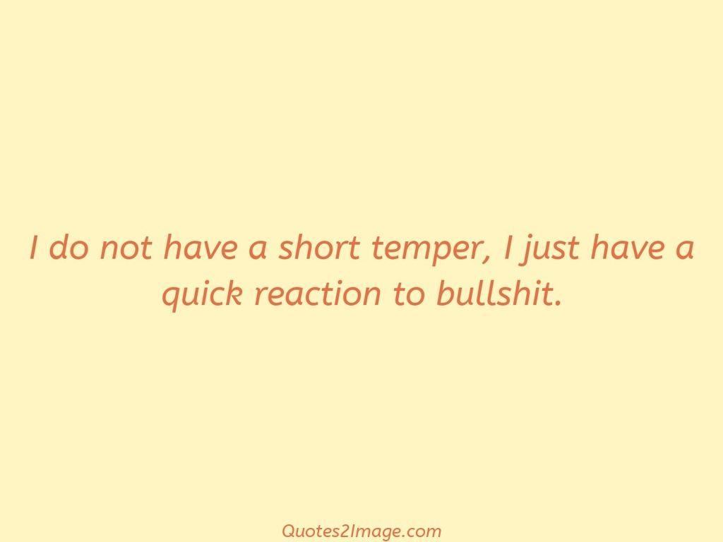 I do not have a short temper